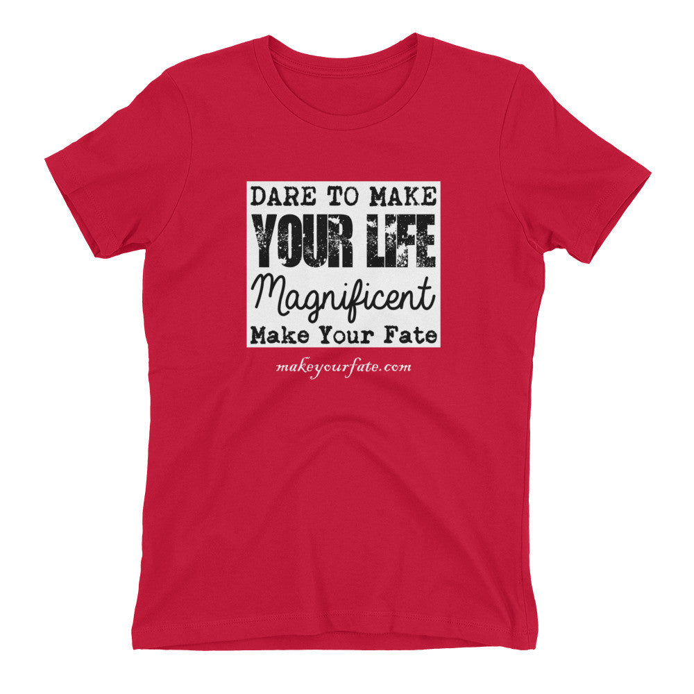 """Dare To Make Your Life"" Women's T-shirt"