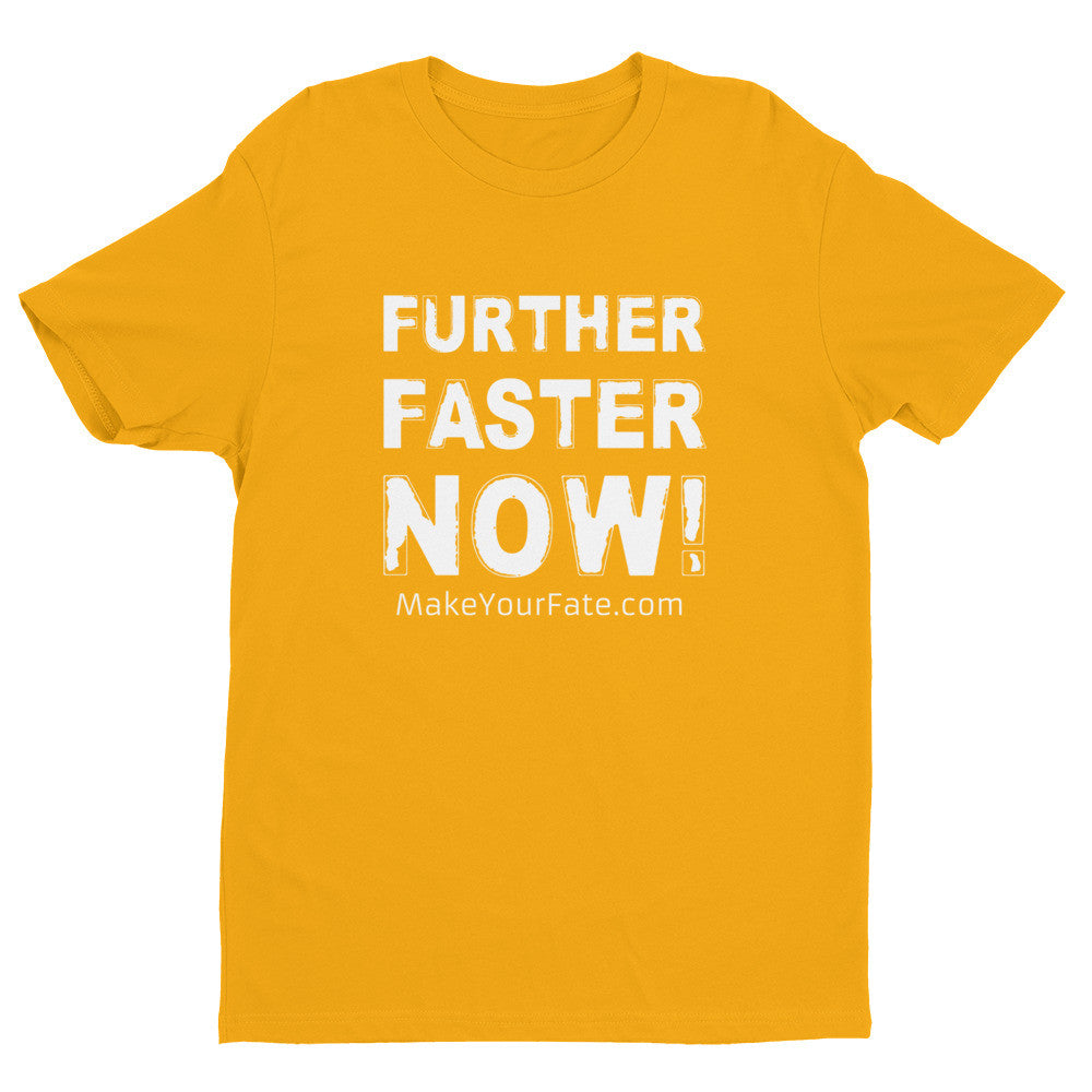 """Further, Faster, Now"" Men's T-shirt"