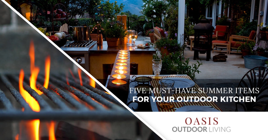 Five Must-Have Summer Items For Your Outdoor Kitchen