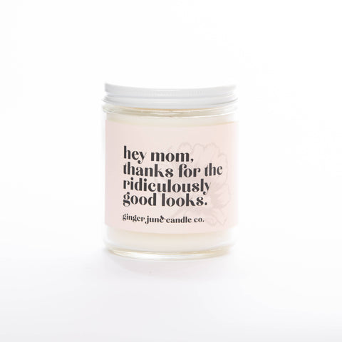 Ginger June Candle Co. - MOM, THANKS FOR RIDICULOUSLY GOOD LOOKS• NON TOXIC SOY CANDL