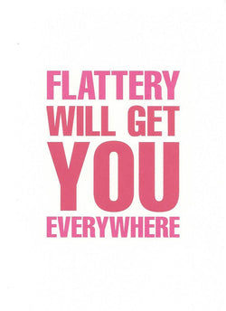 Flattery Will Get You Everywhere Card