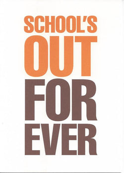 School's Out Forever Card