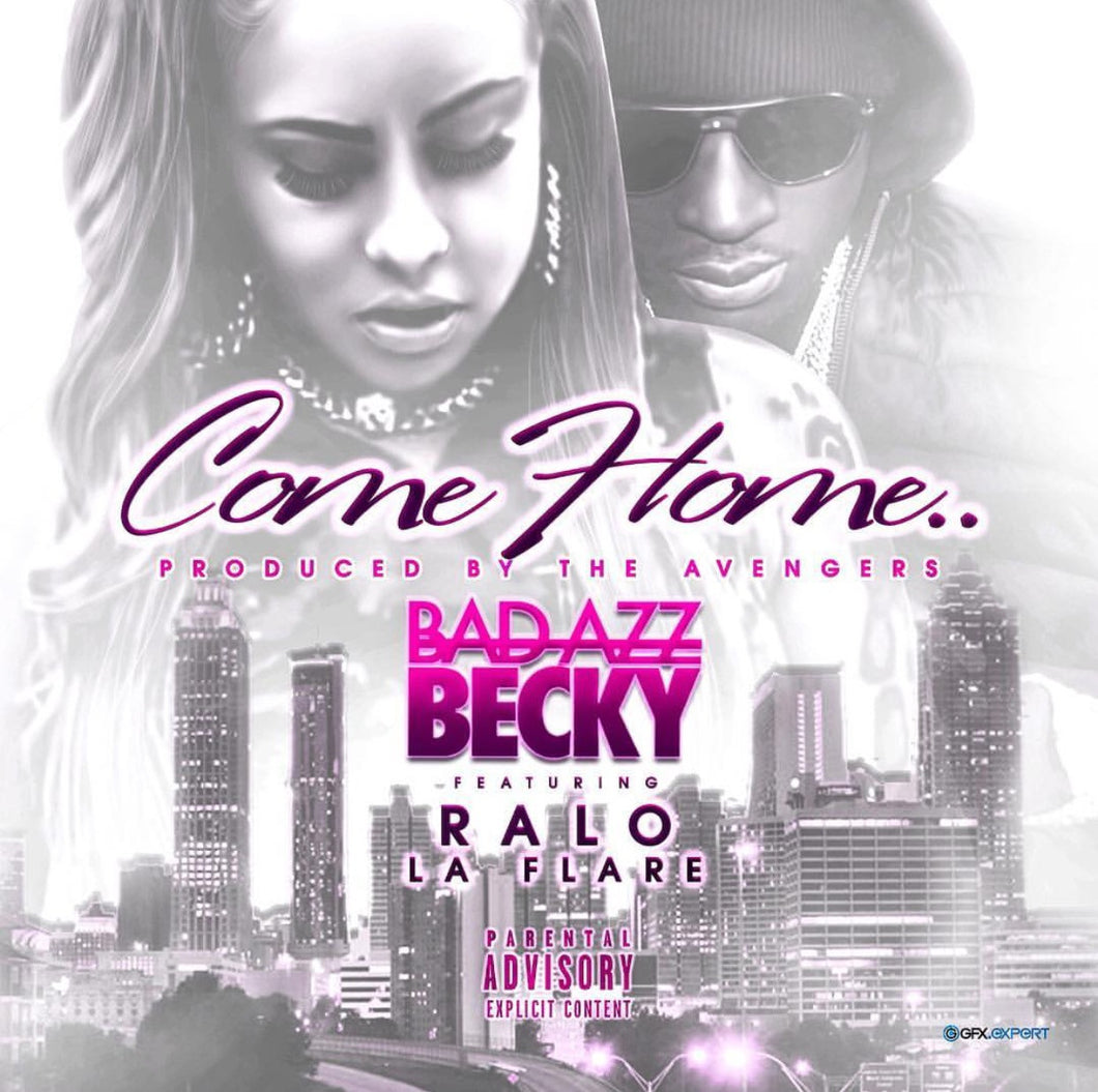 Bad Azz Becky- Come Home (Feat. Ralo) - Bad Azz Becky