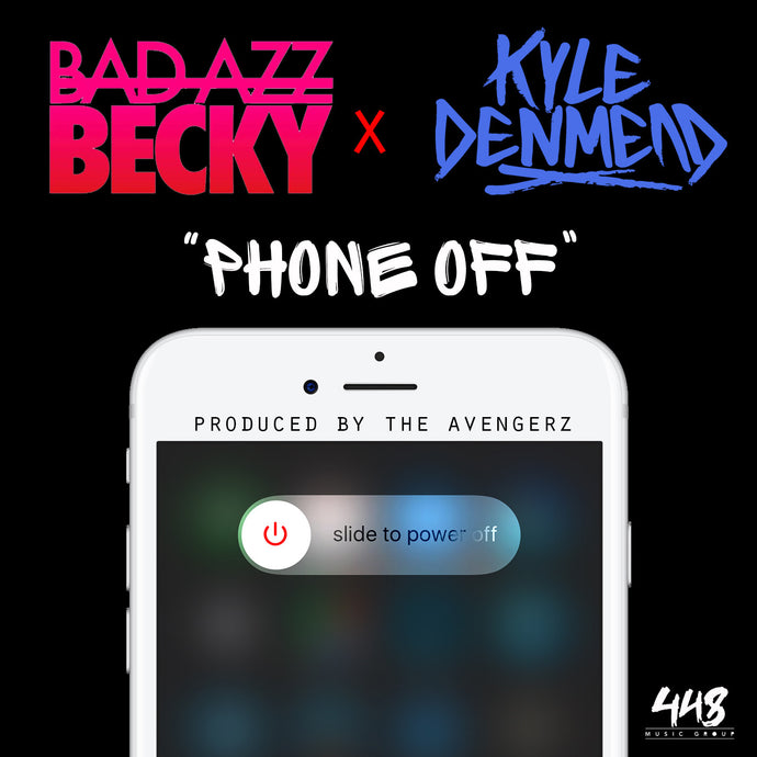 Bad Azz Becky- Phone Off (Ft. Kyle Denmead) - Bad Azz Becky