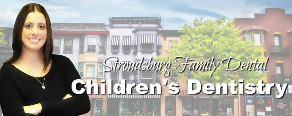Stroudsburg PA Family Dentistry Children's Dentistry