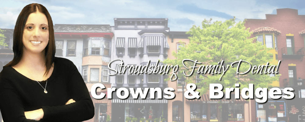 Stroudsburg PA Family Dentistry Crowns and Bridges