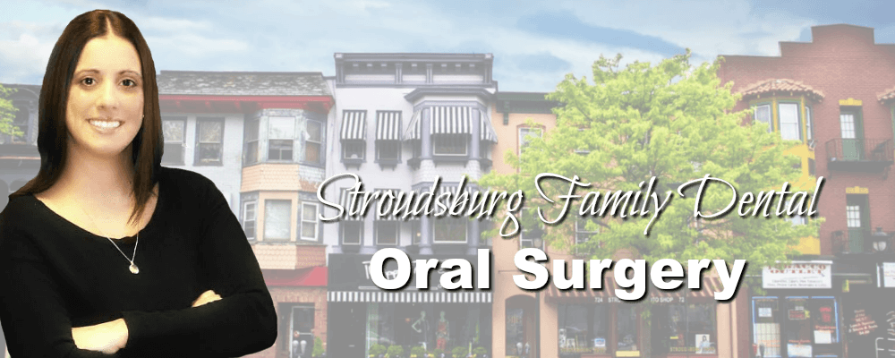 Stroudsburg PA Family Dentistry Oral Surgery