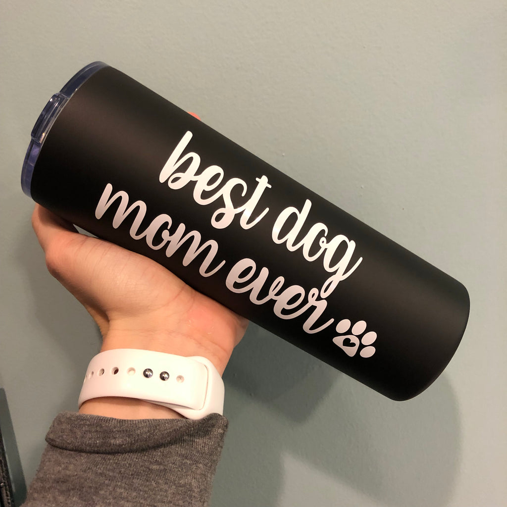 Best Dog Mom Ever Skinny Stainless Steel Tumbler!