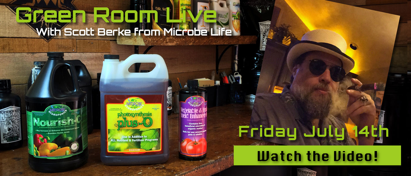 Green Room Live - Scott Berke of Microbe Life Hydroponics - July 14th