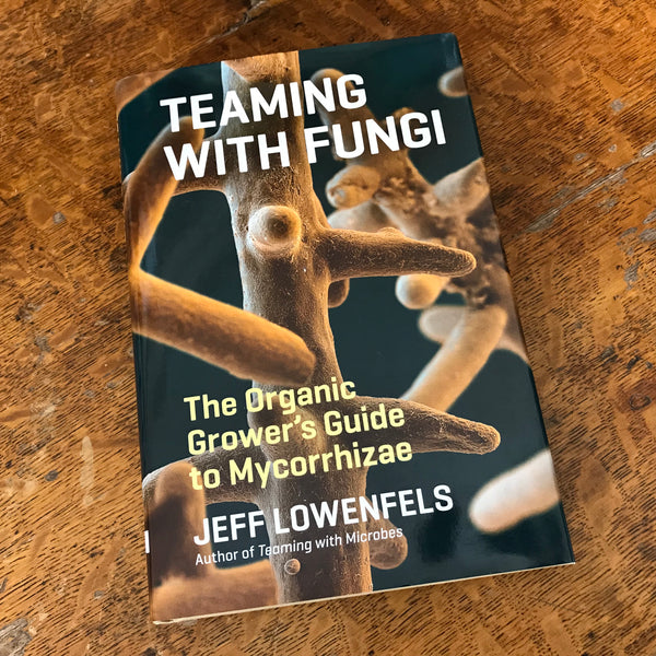 Teaming with Fungi: The Organic Grower's Guide to Mycorrhizae - HARDCOVER (Signed by Jeff Lowenfels)