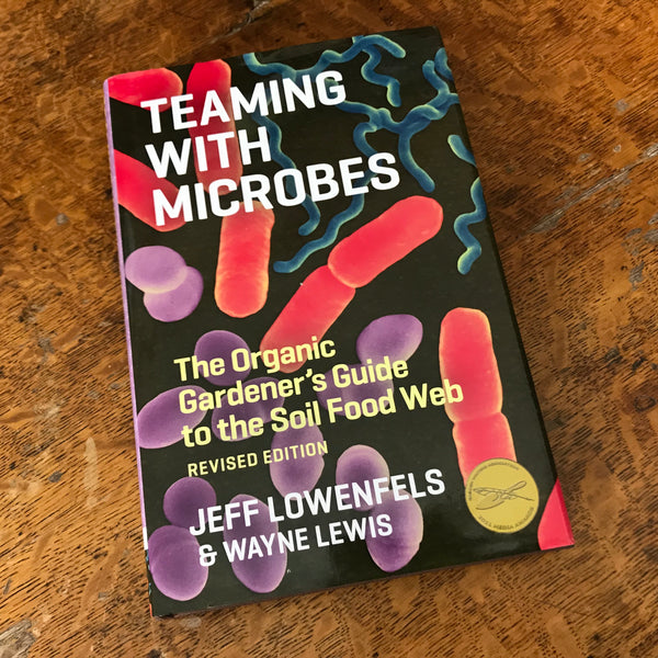 Teaming with Microbes: The Organic Gardener's Guide to the Soil Food Web - HARDCOVER (Signed by Jeff Lowenfels)