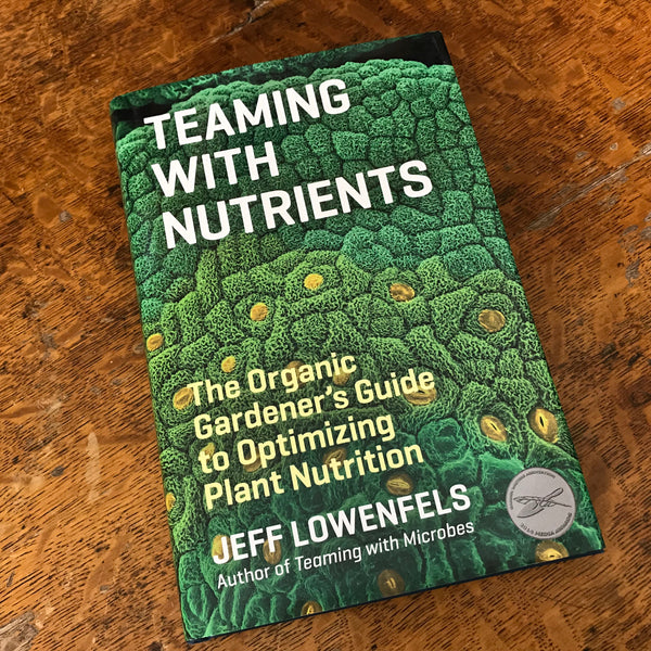 Teaming with Nutrients: The Organic Gardener's Guide to Optimizing Plant Nutrition - HARDCOVER (Signed by Jeff Lowenfels)