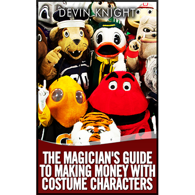 The Magician's Guide to Making Money with Costume Characters by Devin Knight eBook - DOWNLOAD - Available at pipermagic.com.au