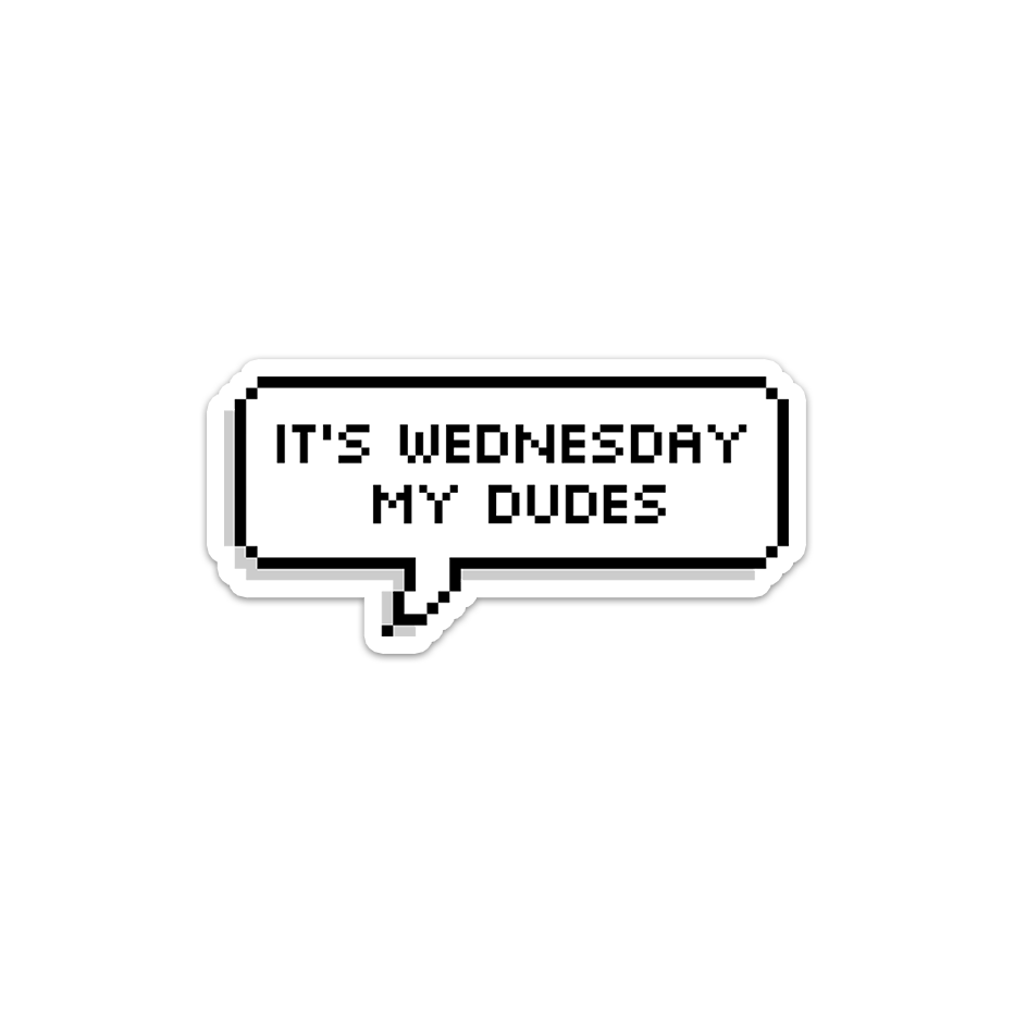 It's Wednesday My Dudes Sticker