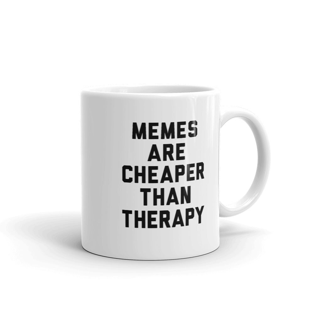 Memes are Cheaper Than Therapy Mug