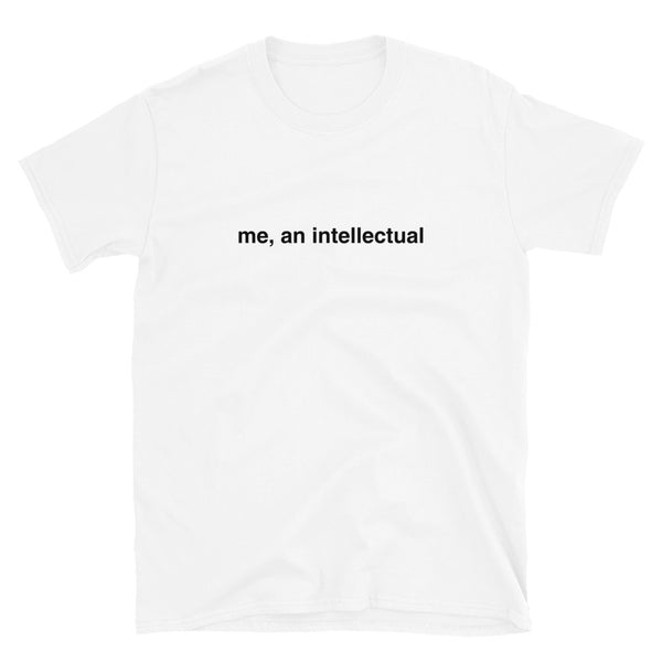 me, an intellectual Tee