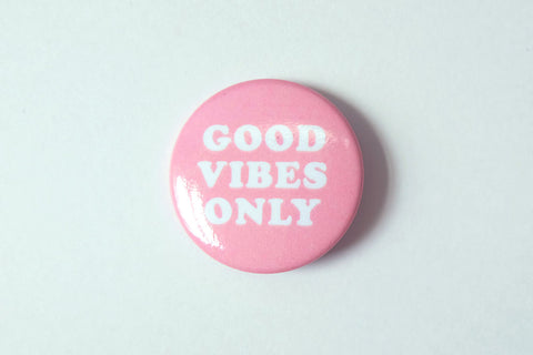 "Good Vibes Only 1.5"" Button"