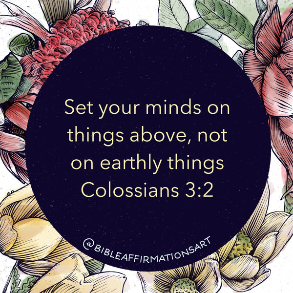 """Text of Colossians 3:2 on a floral background: """"Set your minds on things above, not on earthly things."""""""