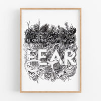 Everything You Want Is On The Other Side Of Fear - black & white art print