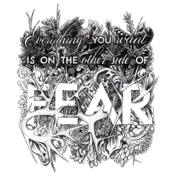 Everything You Want Is On The Other Side Of Fear - Giclée Print