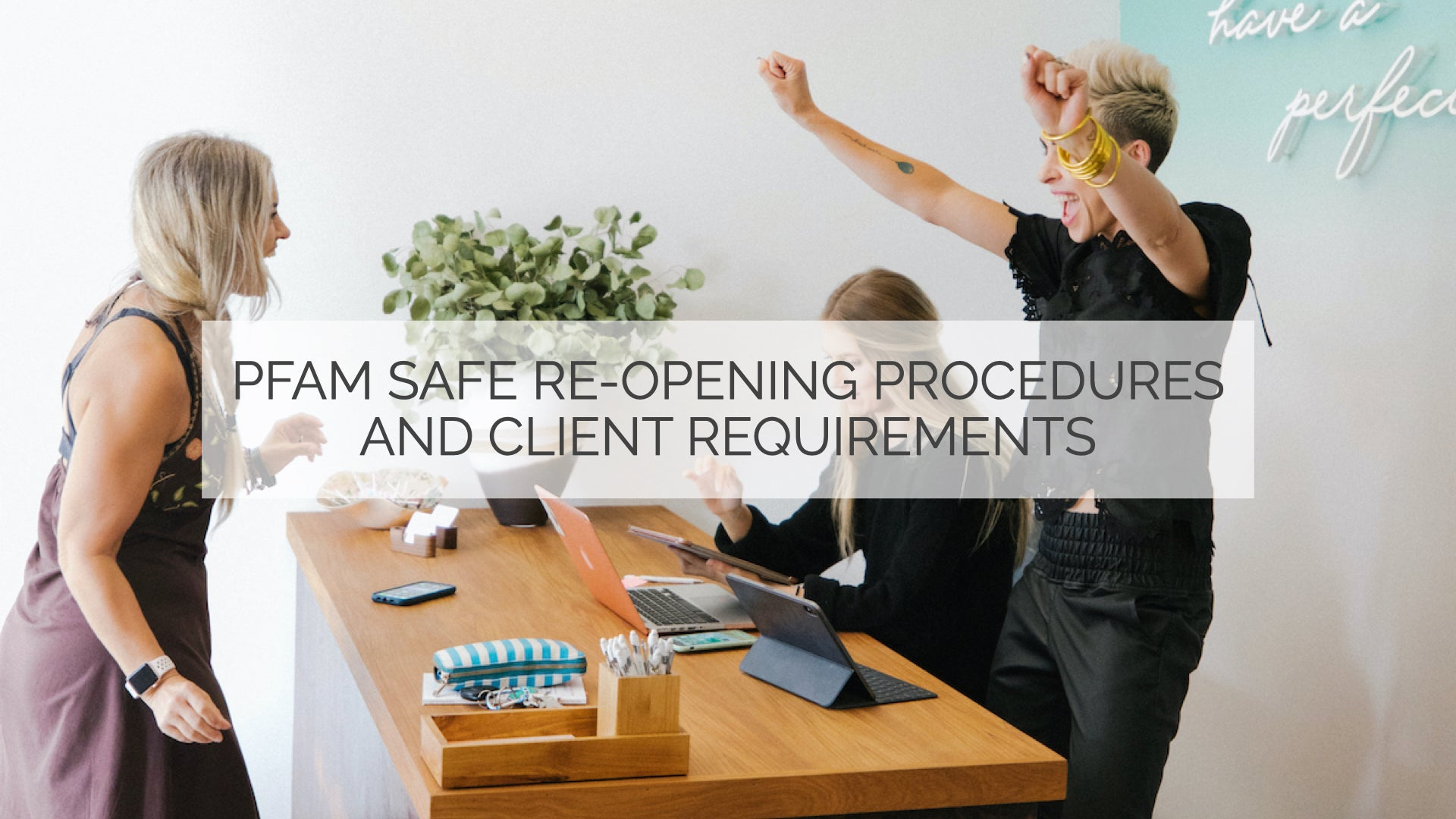 PFAM Safe Re-Opening Procedures and Client Requirements