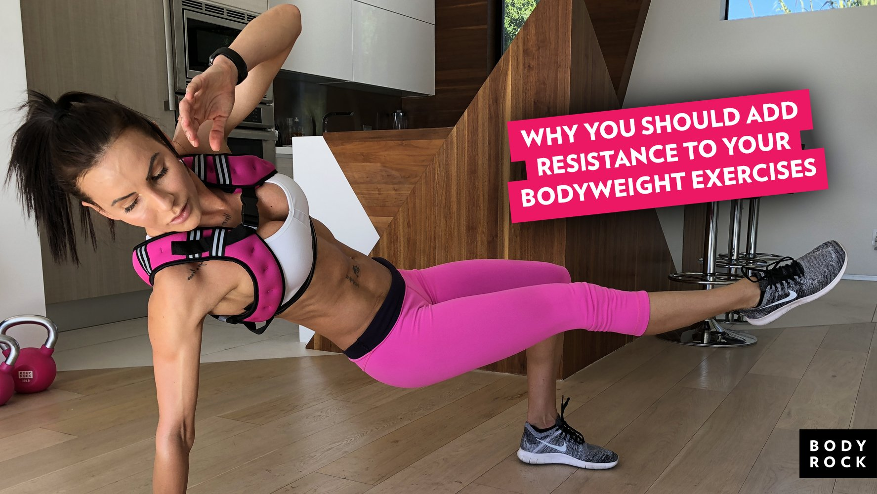 Why You Should Add Resistance To Your Bodyweight Exercises