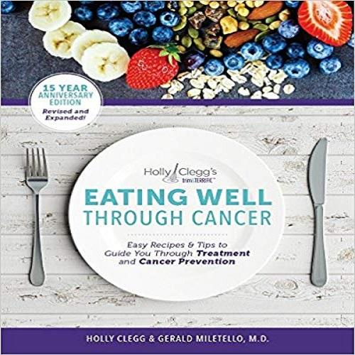 Eating Well Through Cancer: Easy Recipes & Tips to Guide you Through Treatment