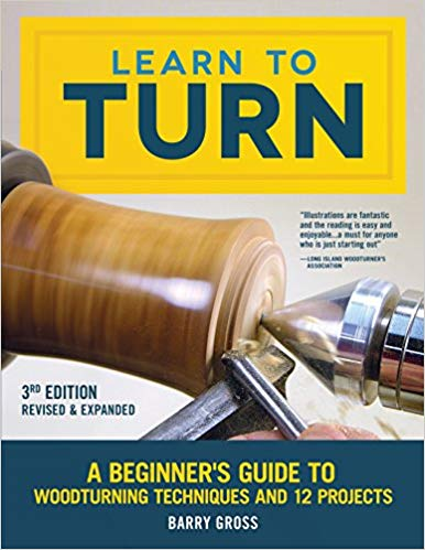 Learn to Turn, 3rd Edition Revised & Expanded: A Beginner's Guide to Woodturning Techni