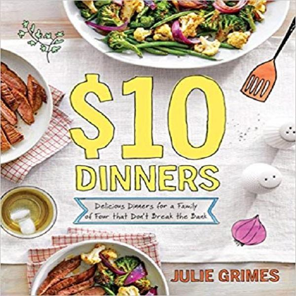 $10 Dinners: Delicious Meals for a Family of 4 that Don't Break the Bank