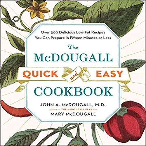 The McDougall Quick & Easy Cookbook: Over 300 Delicious Low-Fat Recipes You Can Prep