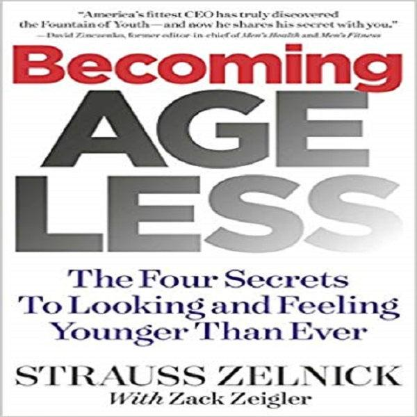 Becoming Ageless: The Four Secrets to Looking and Feeling Younger Than Ever