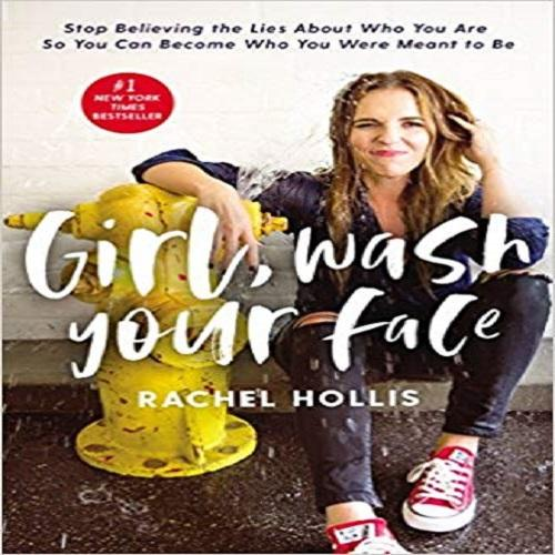 Girl, Wash Your Face: Stop Believing the Lies About Who You Are so You Can Become Who