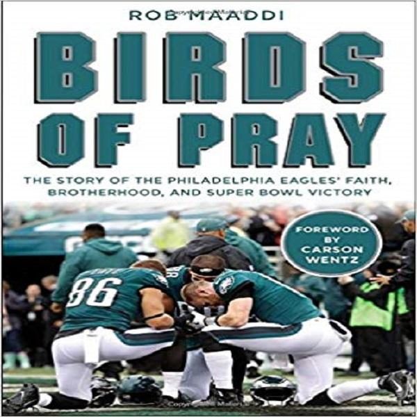 Birds of Pray: The Story of the Philadelphia Eagles' Faith, Brotherhood, and Super Bowl Vict