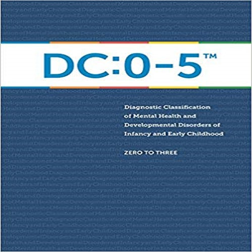 DC:0-5: Diagnostic Classification of Mental Health And Development Disorders Of Infancy and Early Childhood