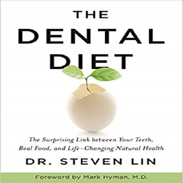 The Dental Diet: The Surprising Link between Your Teeth, Real Food, and Life-Changing