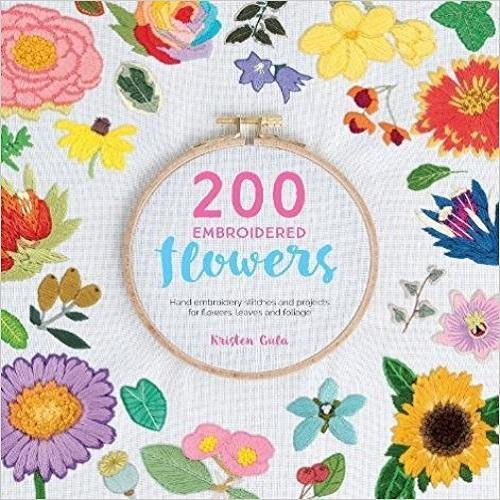 200 Embroidered Flowers: Hand Embroidery Stitches and Projects for Flowers, Leaves and