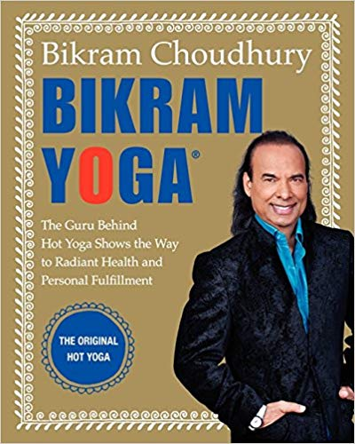 Bikram Yoga: The Guru Behind Hot Yoga Shows the Way to Radiant Health and Personal