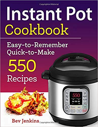 Instant Pot Cookbook: Easy-To-Remember Quick-To-Make 550 Recipes ( Instant Pot Recipe