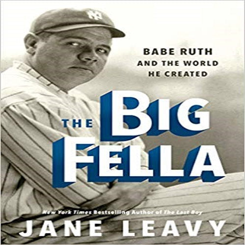 The Big Fella: Babe Ruth and the World He Created