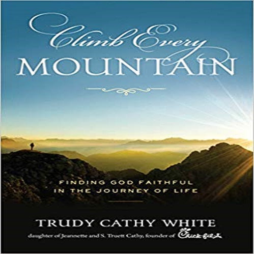 Climb Every Mountain: Finding God Faithful in the Journey of Life