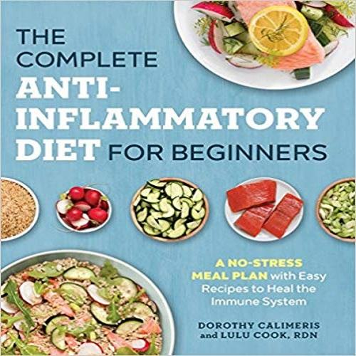 The Complete Anti-Inflammatory Diet for Beginners: A No-Stress Meal Plan with Easy Recip