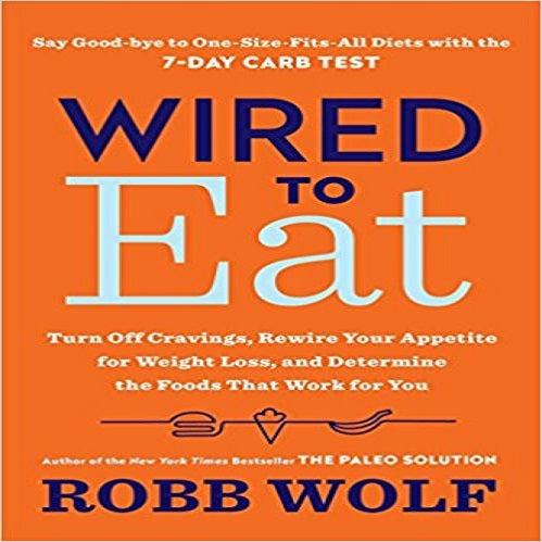 Wired to Eat: Turn Off Cravings, Rewire Your Appetite for Weight Loss, and Determine