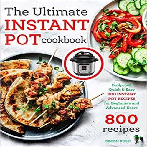 The Ultimate Instant Pot cookbook: Foolproof, Quick & Easy 800 Instant Pot Recipes for Beginners and Advanced Users ( Instant Pot Recipes Book #1 )