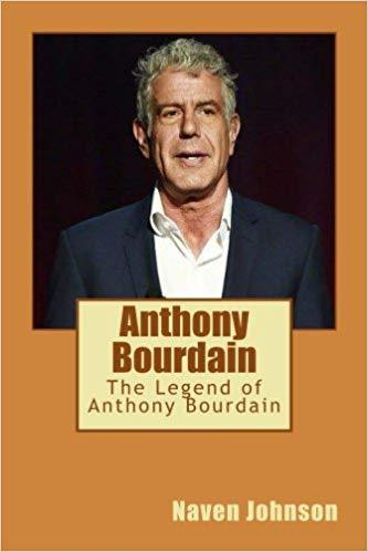 Anthony Bourdain: The Legend of Anthony Bourdain