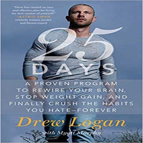 25Days: A Proven Program to Rewire Your Brain, Stop Weight Gain, and Finally Crush the H