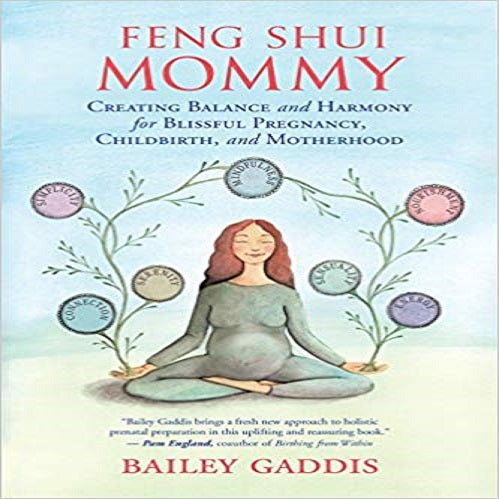 Feng Shui Mommy: Creating Balance and Harmony for Blissful Pregnancy, Childbirth, and