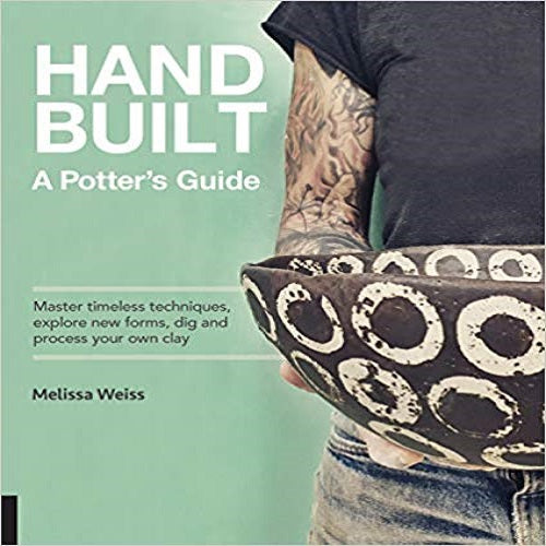 Handbuilt, A Potter's Guide: Master timeless techniques, explore newx forms, dig and proce