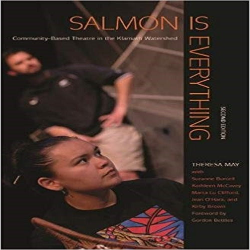 Salmon Is Everything: Community-Based Theatre in the Klamath Watershed