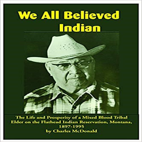 We All Believed Indian:The Life and Prosperity of a Mixed Blood Tribal Elder on the Flathea