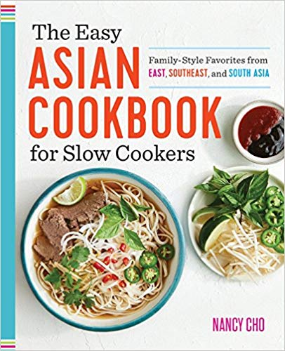 The Easy Asian Cookbook for Slow Cookers: Family-Style Favorites from East, Southeast